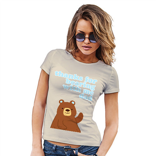 Funny Gifts For Women Thank For Bearing With Me Dad Women's T-Shirt X-Large Natural