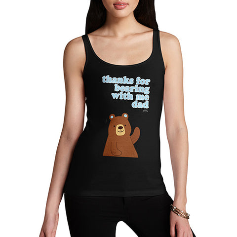 Funny Gifts For Women Thank For Bearing With Me Dad Women's Tank Top X-Large Black