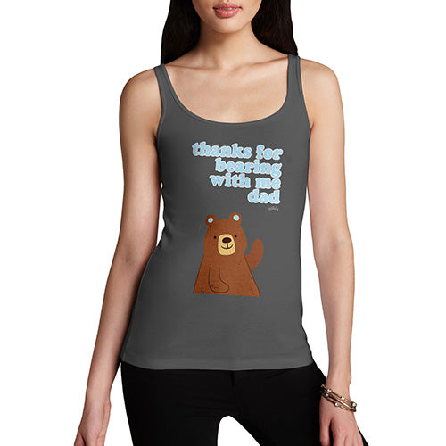 Womens Funny Tank Top Thank For Bearing With Me Dad Women's Tank Top X-Large Dark Grey