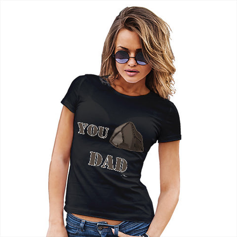 Womens Funny Sarcasm T Shirt You Rock Dad  Women's T-Shirt X-Large Black