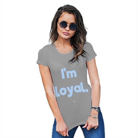 Funny Gifts For Women I'm Loyal Women's T-Shirt X-Large Light Grey