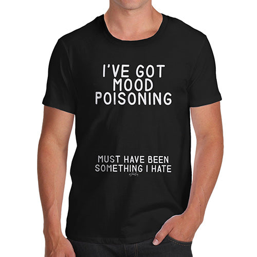 Funny Mens Tshirts I've Got Mood Poisoning Men's T-Shirt Medium Black