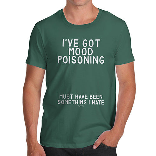 Novelty Tshirts Men I've Got Mood Poisoning Men's T-Shirt Small Bottle Green