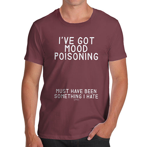 Mens Humor Novelty Graphic Sarcasm Funny T Shirt I've Got Mood Poisoning Men's T-Shirt Medium Burgundy