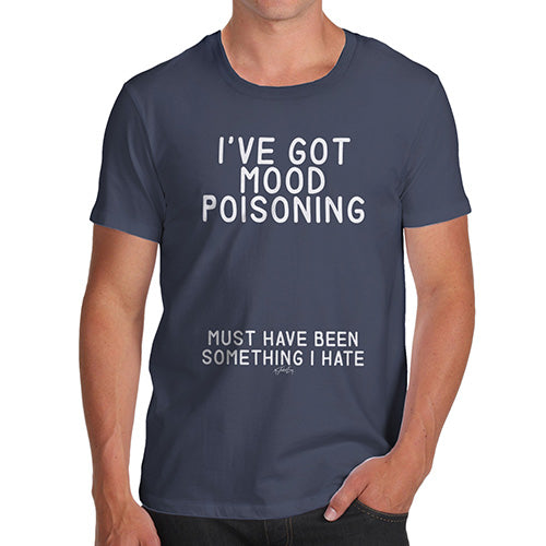 Novelty T Shirts For Dad I've Got Mood Poisoning Men's T-Shirt Small Navy