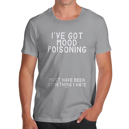 Funny Tshirts For Men I've Got Mood Poisoning Men's T-Shirt Large Light Grey