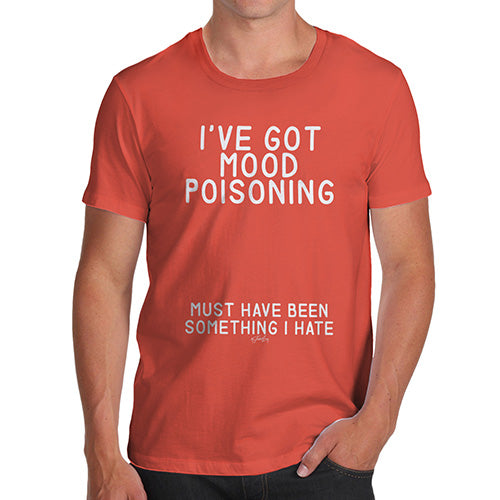 Funny T Shirts For Dad I've Got Mood Poisoning Men's T-Shirt Large Orange