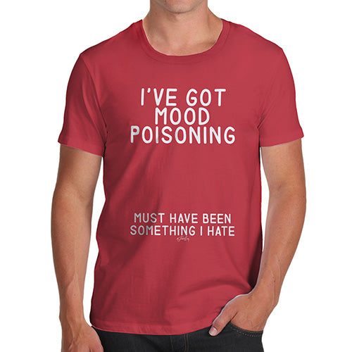 Funny Tshirts For Men I've Got Mood Poisoning Men's T-Shirt X-Large Red