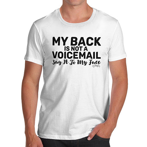 Funny T-Shirts For Men Sarcasm My Back Is Not A Voicemail Men's T-Shirt Large White