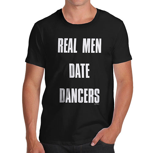 Novelty T Shirts For Dad Real Men Date Dancers Men's T-Shirt X-Large Black