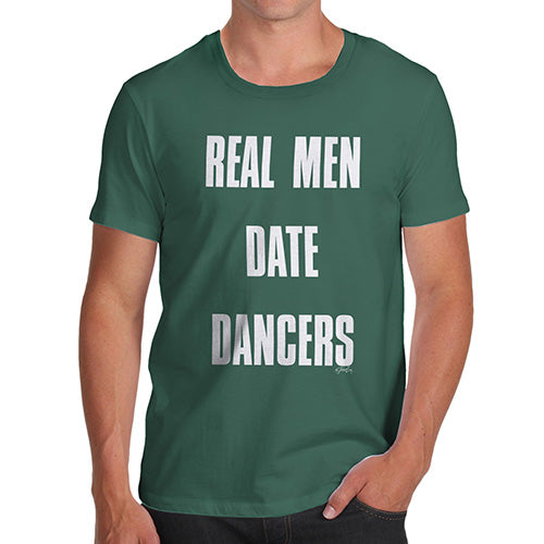 Funny T Shirts For Men Real Men Date Dancers Men's T-Shirt X-Large Bottle Green