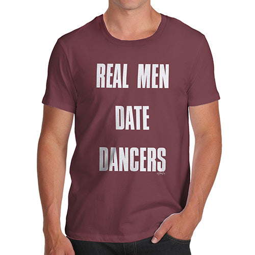 Novelty Tshirts Men Funny Real Men Date Dancers Men's T-Shirt Medium Burgundy