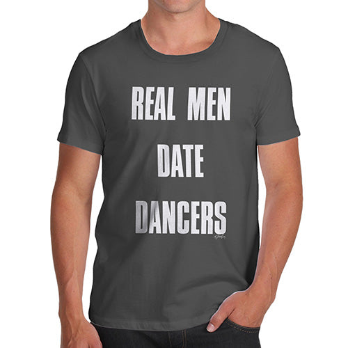 Funny T Shirts For Men Real Men Date Dancers Men's T-Shirt Small Dark Grey