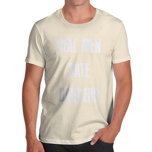 Funny Tee Shirts For Men Real Men Date Dancers Men's T-Shirt Small Natural