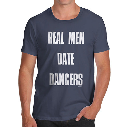 Funny Mens Tshirts Real Men Date Dancers Men's T-Shirt Large Navy