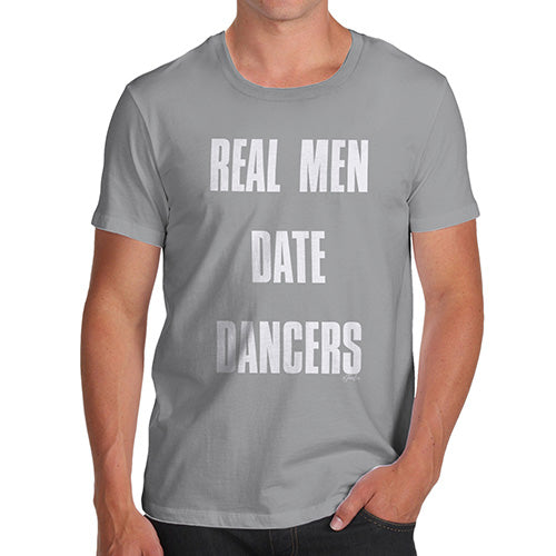 Funny Gifts For Men Real Men Date Dancers Men's T-Shirt Medium Light Grey