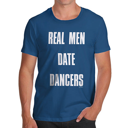 Funny T Shirts For Men Real Men Date Dancers Men's T-Shirt Small Royal Blue