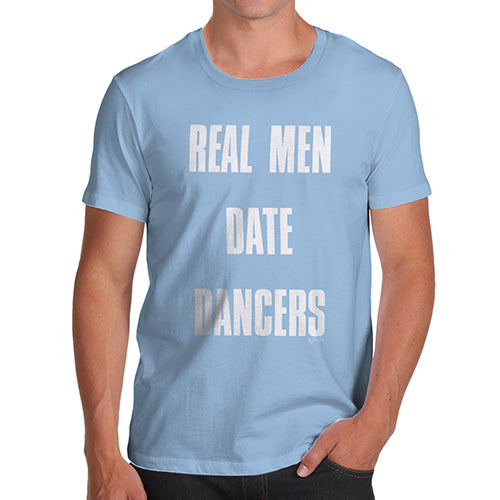 Mens Novelty T Shirt Christmas Real Men Date Dancers Men's T-Shirt Small Sky Blue