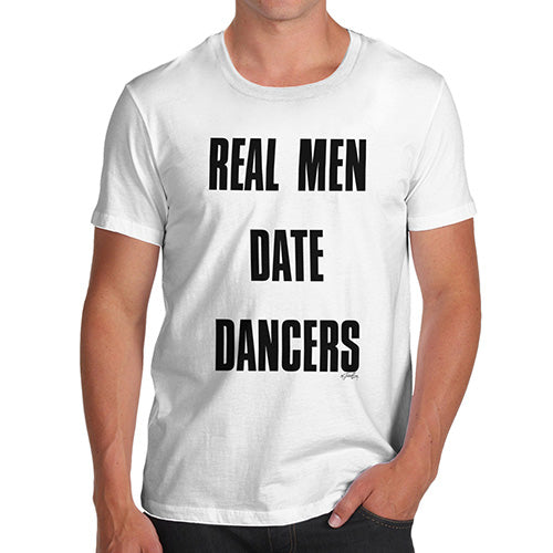 Funny Tee Shirts For Men Real Men Date Dancers Men's T-Shirt Small White