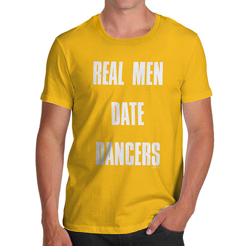 Funny T Shirts For Dad Real Men Date Dancers Men's T-Shirt Medium Yellow