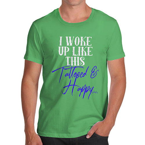 Funny T-Shirts For Men I Woke Up Tattooed And Happy Men's T-Shirt X-Large Green