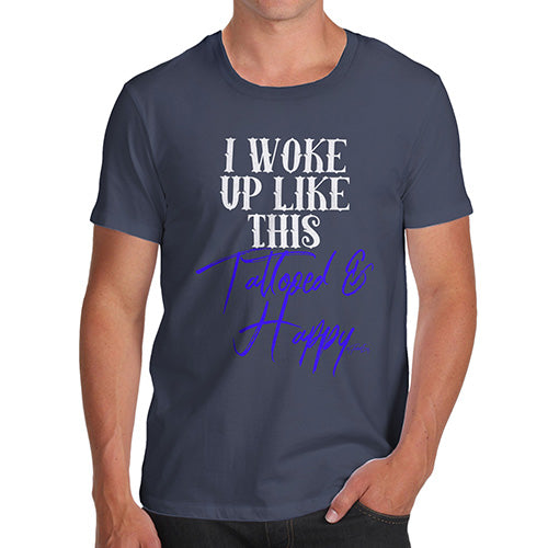 Funny Tshirts For Men I Woke Up Tattooed And Happy Men's T-Shirt Small Navy