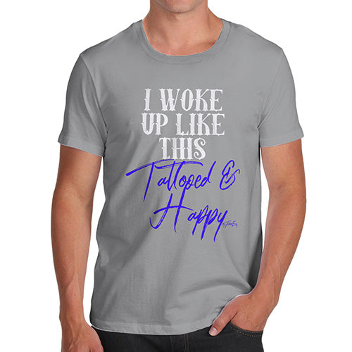 Novelty Tshirts Men I Woke Up Tattooed And Happy Men's T-Shirt Large Light Grey