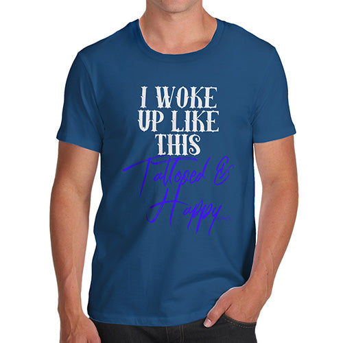 Funny Tee For Men I Woke Up Tattooed And Happy Men's T-Shirt Medium Royal Blue
