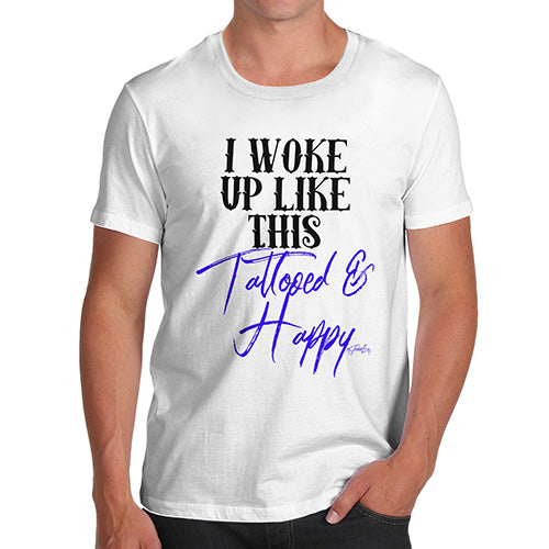Funny T-Shirts For Men I Woke Up Tattooed And Happy Men's T-Shirt Large White