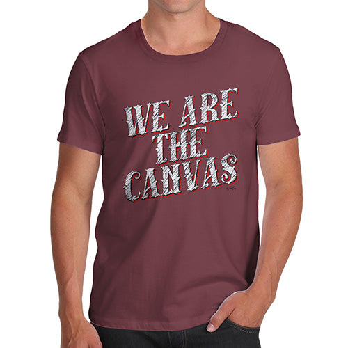 Funny T Shirts For Men We Are The Canvas Men's T-Shirt Large Burgundy
