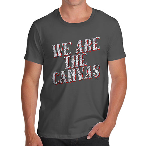 Mens Funny Sarcasm T Shirt We Are The Canvas Men's T-Shirt X-Large Dark Grey