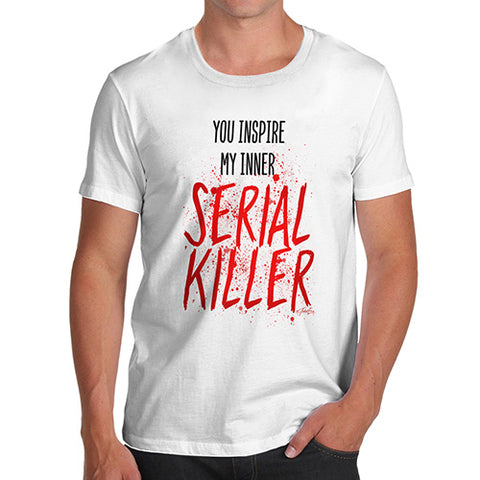 Novelty Tshirts Men You Inspire My Inner Serial Killer Men's T-Shirt Medium White