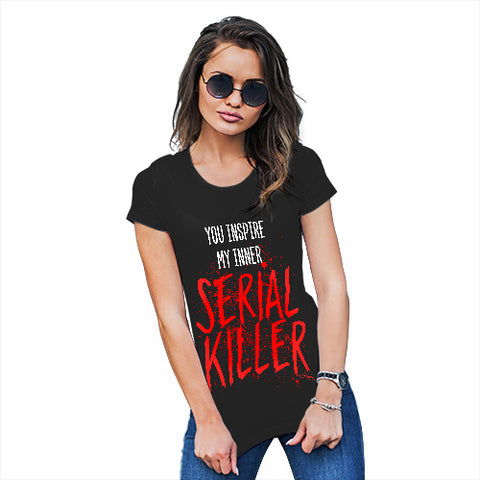 Womens Humor Novelty Graphic Funny T Shirt You Inspire My Inner Serial Killer Women's T-Shirt Small Black