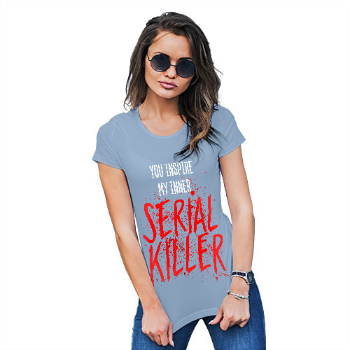 Funny T-Shirts For Women You Inspire My Inner Serial Killer Women's T-Shirt X-Large Sky Blue