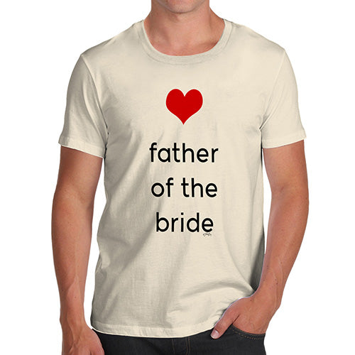 Mens Funny Sarcasm T Shirt Father Of The Bride Heart Men's T-Shirt Medium Natural