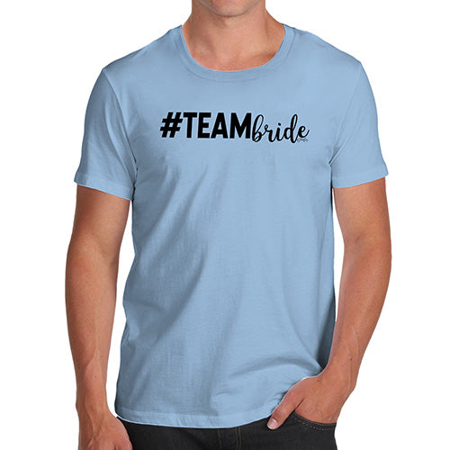 Funny T Shirts For Men Hashtag Team Bride Men's T-Shirt Medium Sky Blue