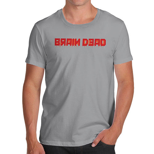 Novelty T Shirts For Dad Brain Dead Men's T-Shirt Large Light Grey