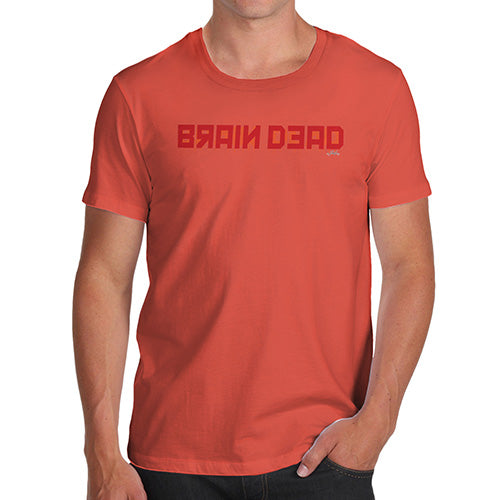 Mens T-Shirt Funny Geek Nerd Hilarious Joke Brain Dead Men's T-Shirt Medium Orange