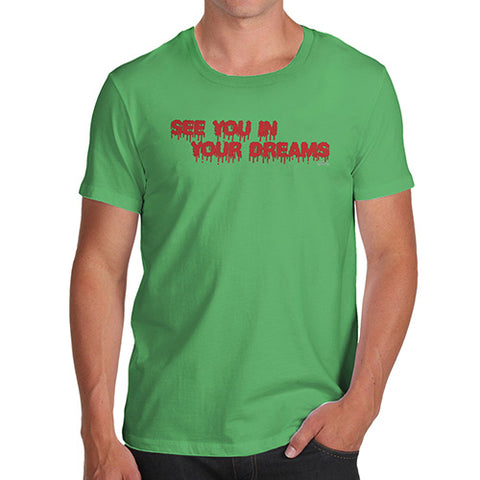 Funny Gifts For Men See You In Your Dreams Men's T-Shirt Large Green