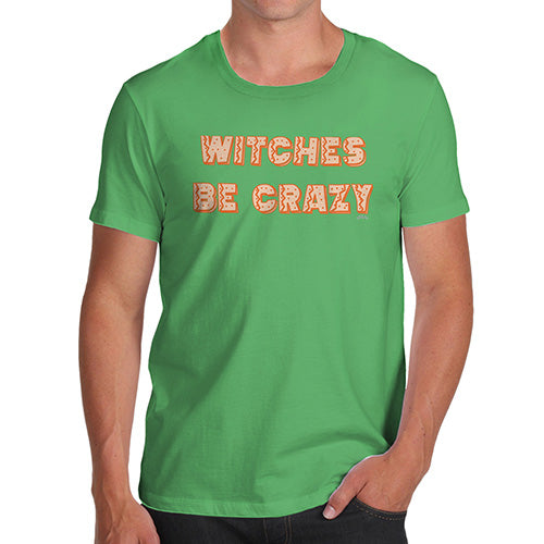 Funny Mens T Shirts Witches Be Crazy Men's T-Shirt X-Large Green