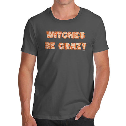 Funny Tshirts For Men Witches Be Crazy Men's T-Shirt Large Dark Grey