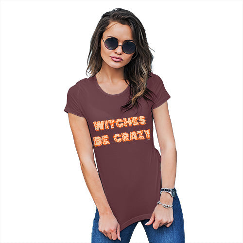 Funny Tee Shirts For Women Witches Be Crazy Women's T-Shirt Large Burgundy