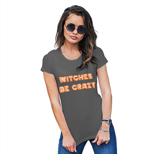 Funny T-Shirts For Women Witches Be Crazy Women's T-Shirt Small Dark Grey