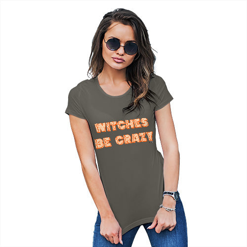 Funny Shirts For Women Witches Be Crazy Women's T-Shirt X-Large Khaki