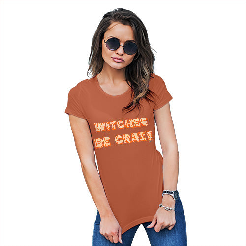 Womens Funny Sarcasm T Shirt Witches Be Crazy Women's T-Shirt X-Large Orange