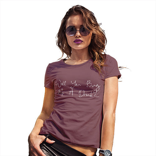 Womens Humor Novelty Graphic Funny T Shirt Will You Buy Me A Drink Women's T-Shirt Large Burgundy