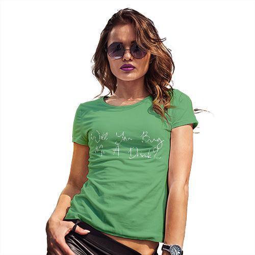 Novelty Gifts For Women Will You Buy Me A Drink Women's T-Shirt X-Large Green
