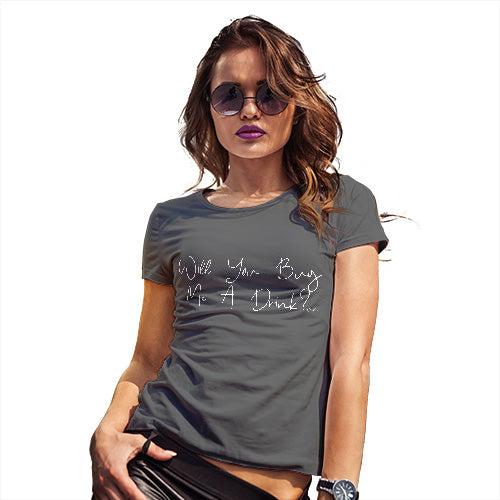 Womens Humor Novelty Graphic Funny T Shirt Will You Buy Me A Drink Women's T-Shirt Medium Dark Grey