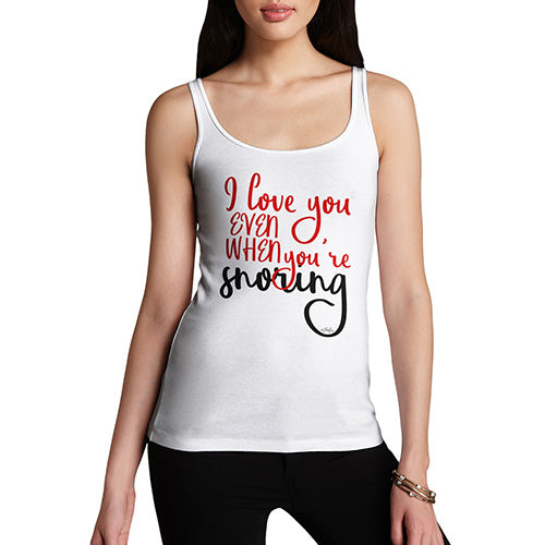 Funny Gifts For Women Even When You're Snoring Women's Tank Top Small White