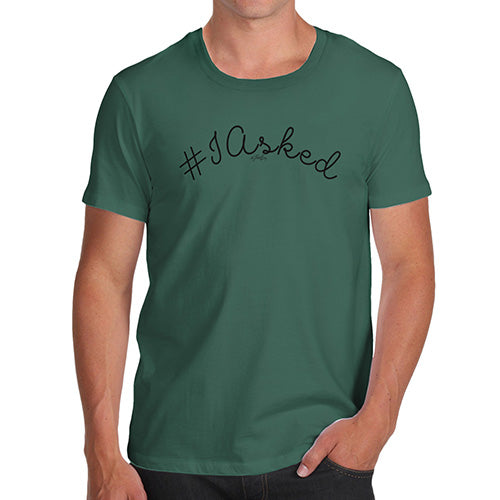 Funny Tshirts For Men Hashtag I Asked Men's T-Shirt X-Large Bottle Green